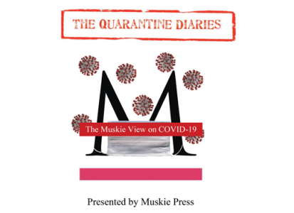 The Quarantine Diaries Presented by Muskie Press